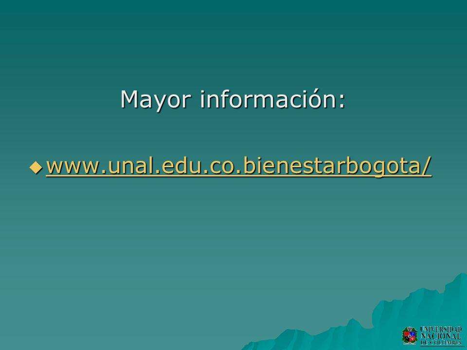 Mayor información: www.unal.edu.co.bienestarbogota/ www.unal.edu.co.bienestarbogota/ www.unal.edu.co.bienestarbogota/