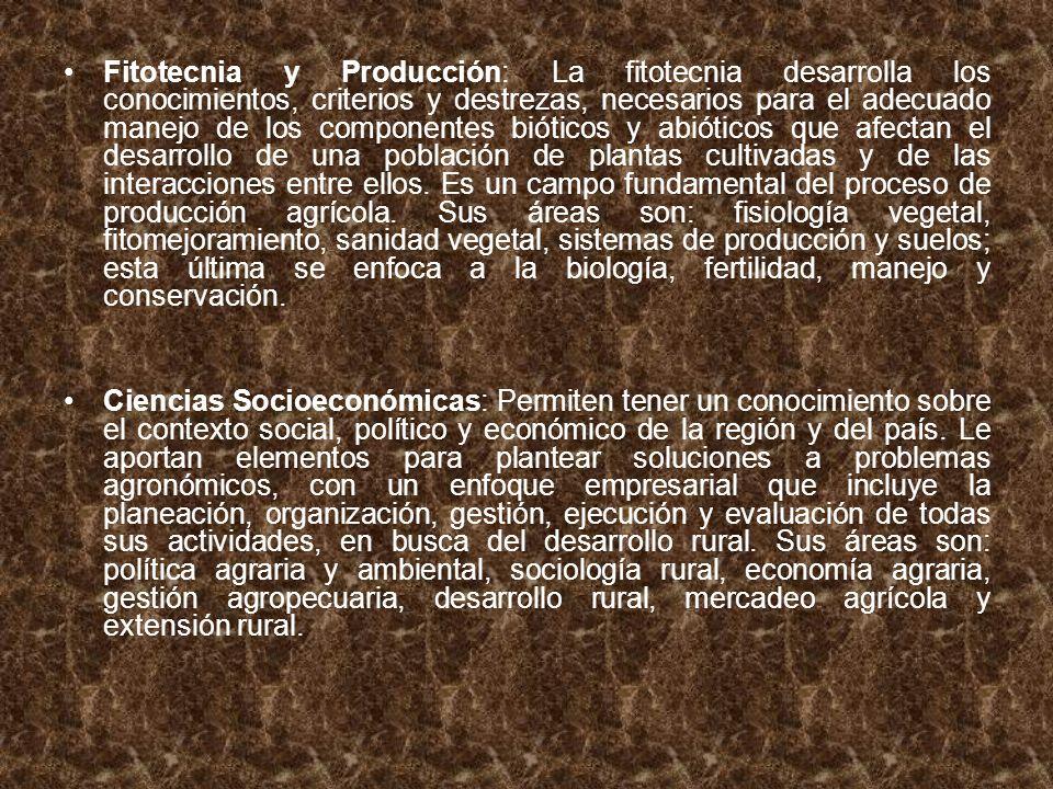 Fitotecnia y Producción: La fitotecnia desarrolla los conocimientos, criterios y destrezas, necesarios para el adecuado manejo de los componentes biót