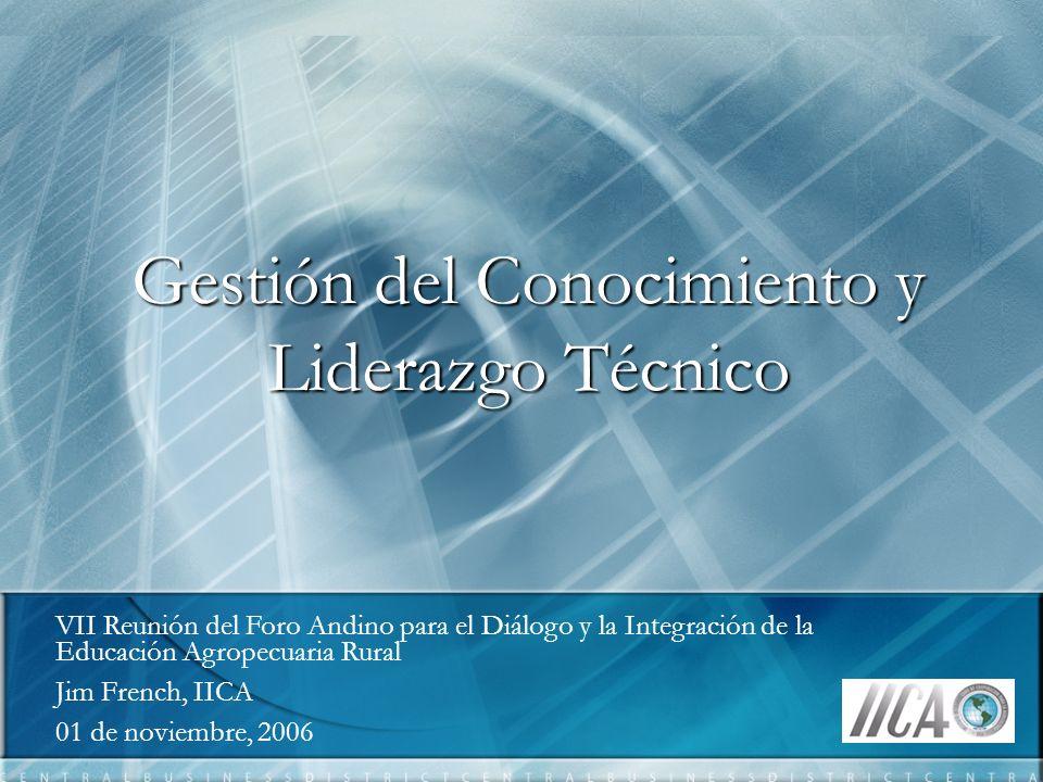 Gestión del Conocimiento y Liderazgo Técnico VII Reunión del Foro Andino para el Diálogo y la Integración de la Educación Agropecuaria Rural Jim Frenc