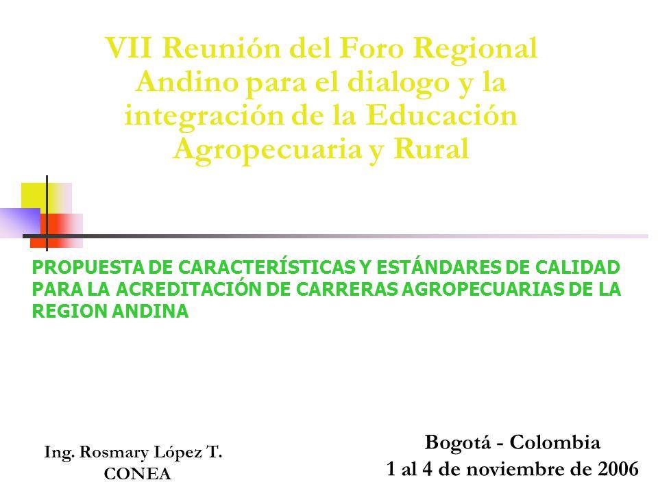PROPUESTA DE CARACTERÍSTICAS Y ESTÁNDARES DE CALIDAD PARA LA ACREDITACIÓN DE CARRERAS AGROPECUARIAS DE LA REGION ANDINA Bogotá - Colombia 1 al 4 de no