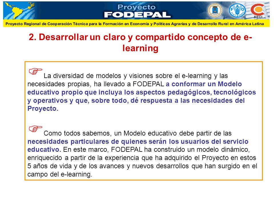 2. Desarrollar un claro y compartido concepto de e- learning La diversidad de modelos y visiones sobre el e-learning y las necesidades propias, ha lle