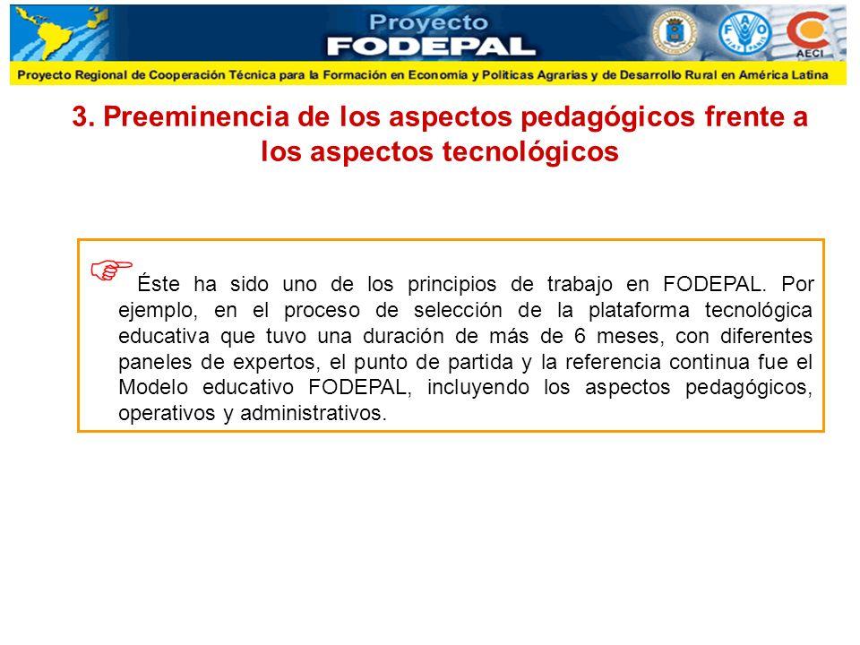 3. Preeminencia de los aspectos pedagógicos frente a los aspectos tecnológicos Éste ha sido uno de los principios de trabajo en FODEPAL. Por ejemplo,