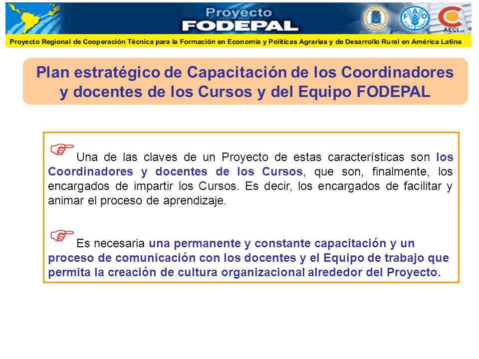 Plan estratégico de Capacitación de los Coordinadores y docentes de los Cursos y del Equipo FODEPAL Una de las claves de un Proyecto de estas caracter