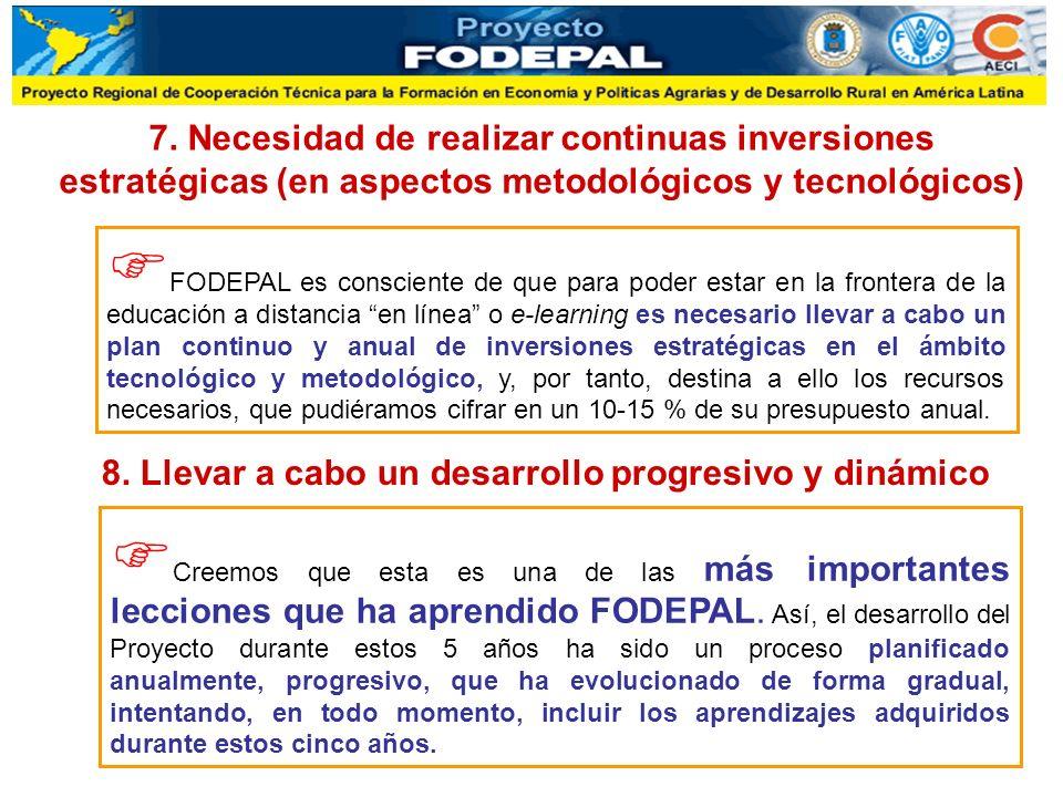 7. Necesidad de realizar continuas inversiones estratégicas (en aspectos metodológicos y tecnológicos) FODEPAL es consciente de que para poder estar e