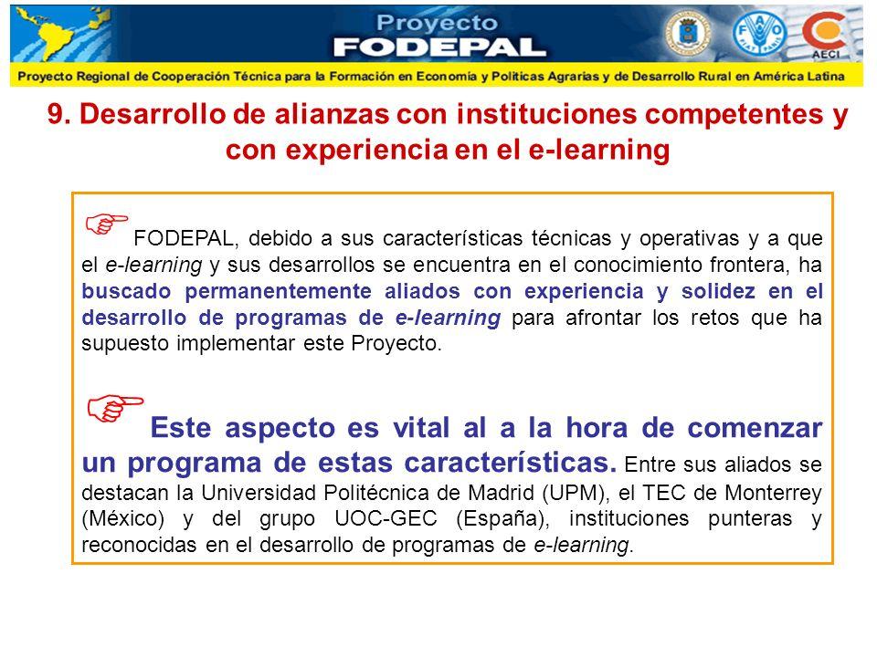 9. Desarrollo de alianzas con instituciones competentes y con experiencia en el e-learning FODEPAL, debido a sus características técnicas y operativas