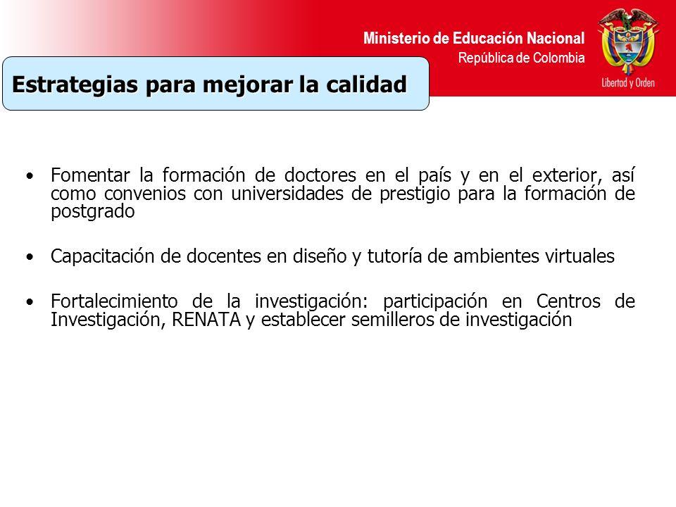 Ministerio de Educación Nacional República de Colombia Fomentar la formación de doctores en el país y en el exterior, así como convenios con universid