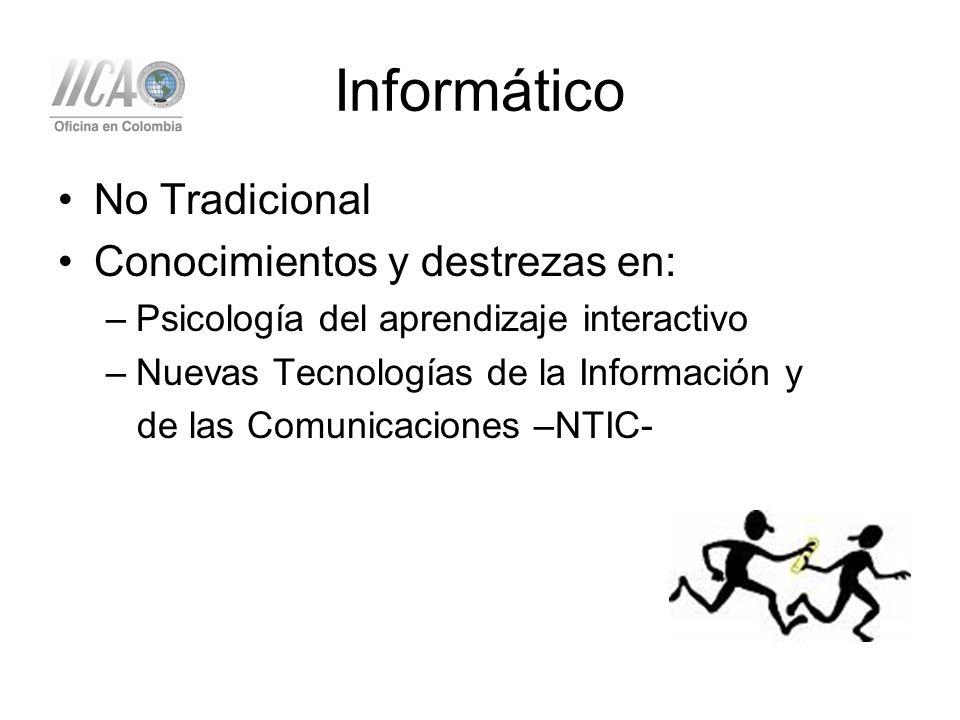 Informático No Tradicional Conocimientos y destrezas en: –Psicología del aprendizaje interactivo –Nuevas Tecnologías de la Información y de las Comunicaciones –NTIC-