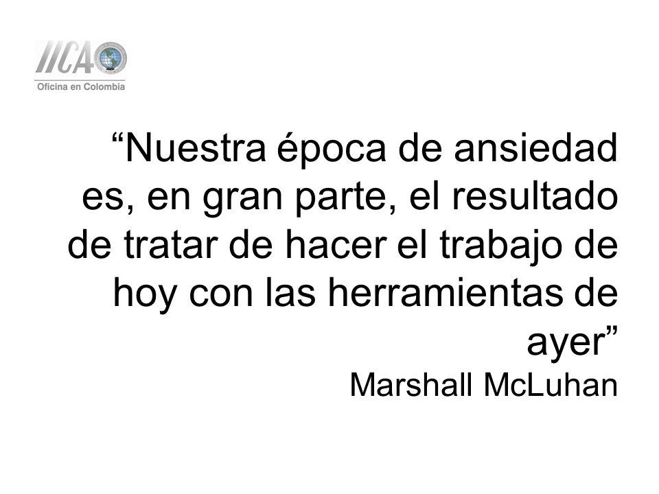 Nuestra época de ansiedad es, en gran parte, el resultado de tratar de hacer el trabajo de hoy con las herramientas de ayer Marshall McLuhan
