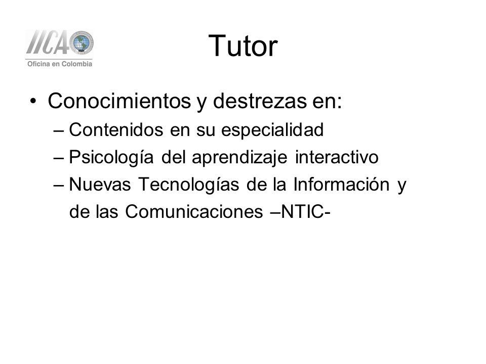 Tutor Conocimientos y destrezas en: –Contenidos en su especialidad –Psicología del aprendizaje interactivo –Nuevas Tecnologías de la Información y de las Comunicaciones –NTIC-