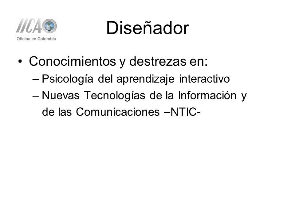 Diseñador Conocimientos y destrezas en: –Psicología del aprendizaje interactivo –Nuevas Tecnologías de la Información y de las Comunicaciones –NTIC-