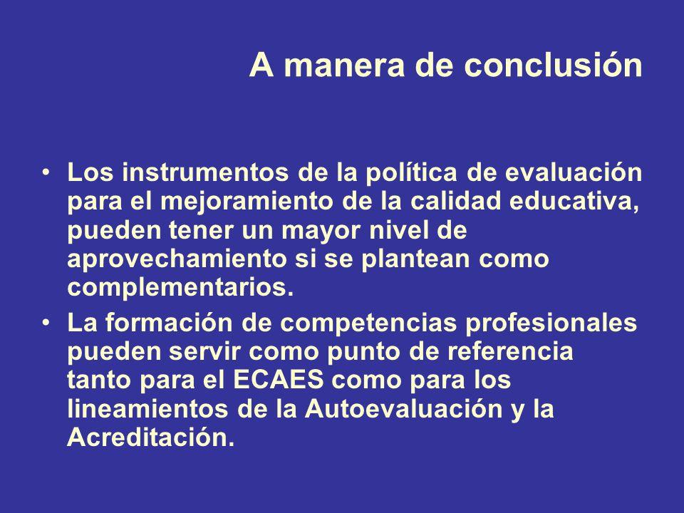 A manera de conclusión Los instrumentos de la política de evaluación para el mejoramiento de la calidad educativa, pueden tener un mayor nivel de aprovechamiento si se plantean como complementarios.