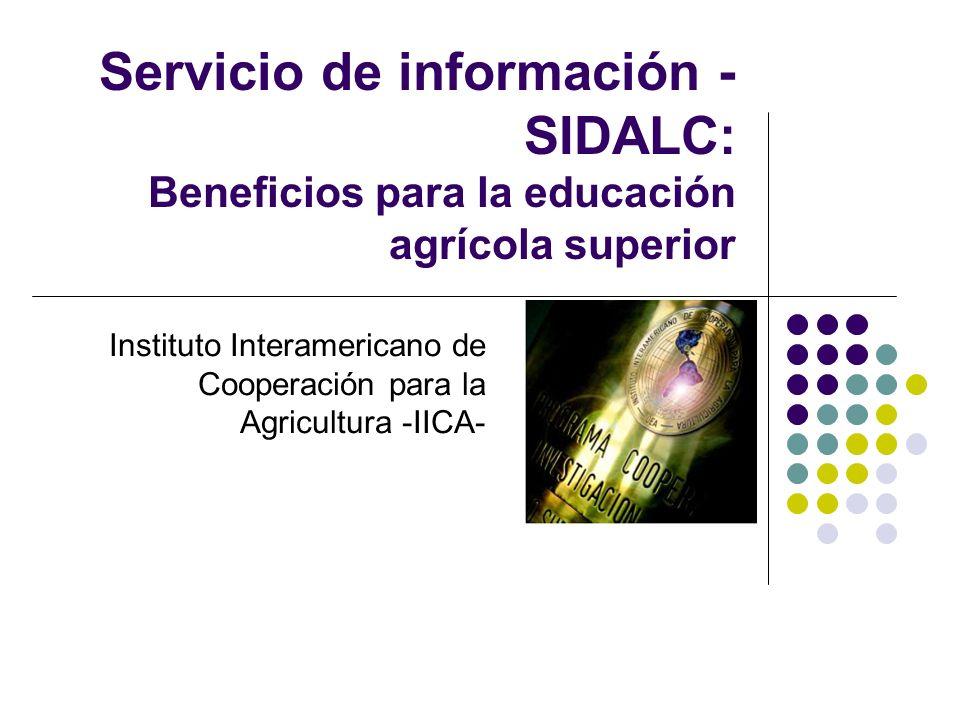 Servicio de información - SIDALC: Beneficios para la educación agrícola superior Instituto Interamericano de Cooperación para la Agricultura -IICA-