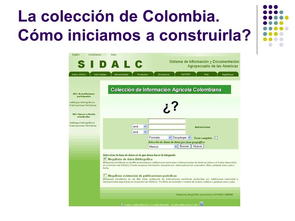 La colección de Colombia. Cómo iniciamos a construirla? Colección de Información Agrícola Colombiana ¿?