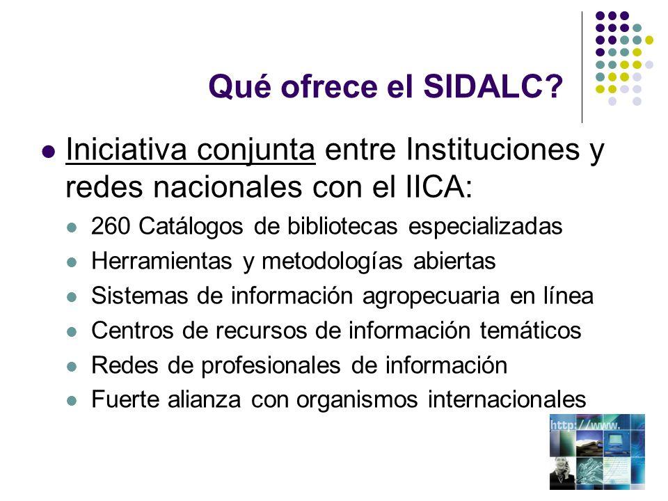 Qué ofrece el SIDALC? Iniciativa conjunta entre Instituciones y redes nacionales con el IICA: 260 Catálogos de bibliotecas especializadas Herramientas