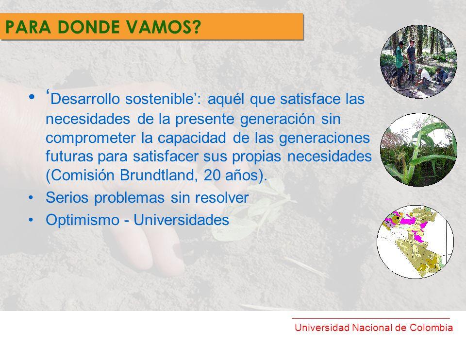 Universidad Nacional de Colombia Integración de objetivos sociales, ambientales y económicos que perduren en el tiempo: Reto, Más complejo a la luz del debate Métodos de evaluación de la sostenibilidad de sistemas específicos, instrumentos para toma de decisiones y definición de políticas gubernamentales.