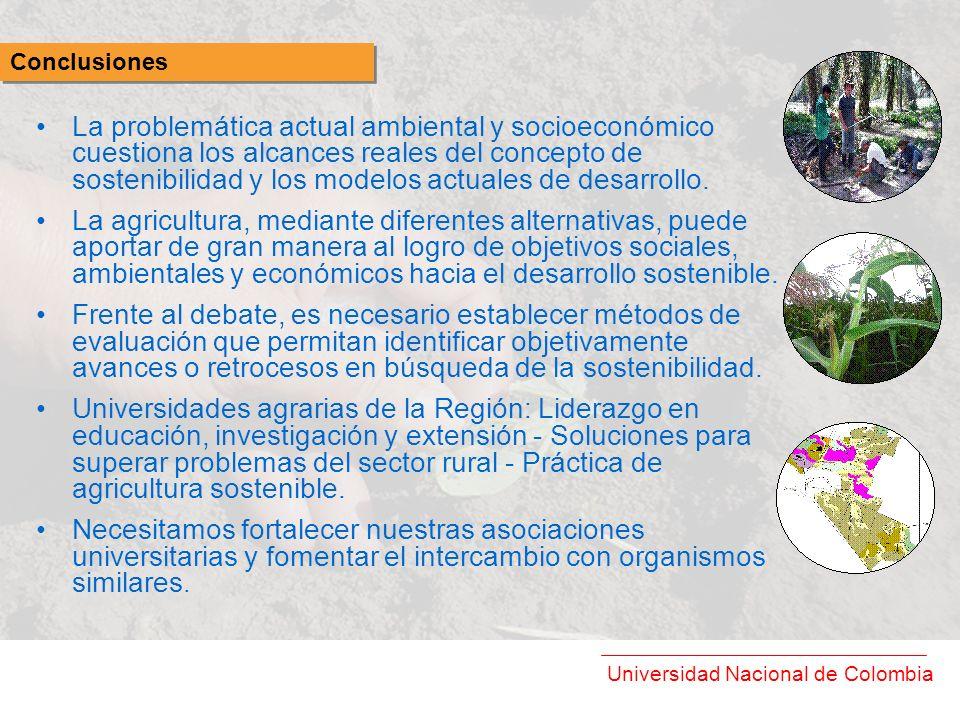 Universidad Nacional de Colombia La problemática actual ambiental y socioeconómico cuestiona los alcances reales del concepto de sostenibilidad y los