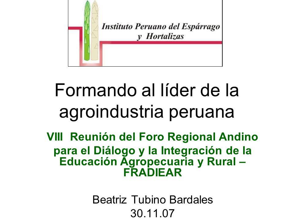 Formando al líder de la agroindustria peruana VIII Reunión del Foro Regional Andino para el Diálogo y la Integración de la Educación Agropecuaria y Ru