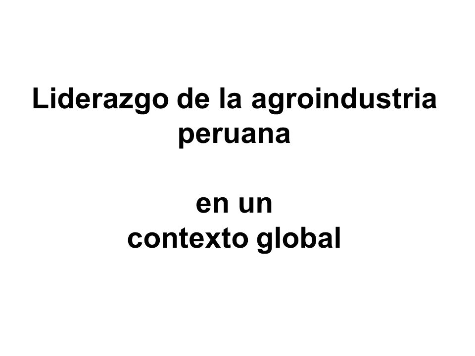 Perú posicionándose como país agro exportador mundial Generando más de 250,000 puestos de trabajo en su mayoría mujeres Espárragos (tres presentaciones): 1º Café orgánico: 2º Páprika: 3º Mangos: 7º Alcachofa: 8º Paltas: 10º Uvas: 20º
