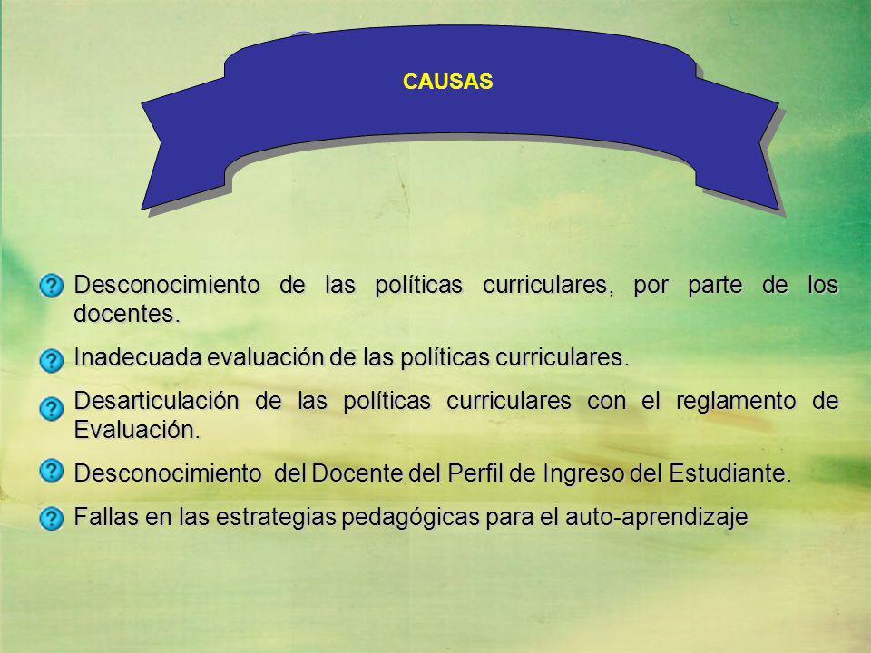 Desconocimiento de las políticas curriculares, por parte de los docentes. Inadecuada evaluación de las políticas curriculares. Desarticulación de las