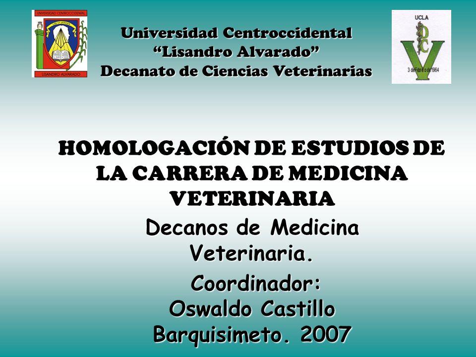 HOMOLOGACIÓN DE ESTUDIOS DE LA CARRERA DE MEDICINA VETERINARIA Decanos de Medicina Veterinaria.