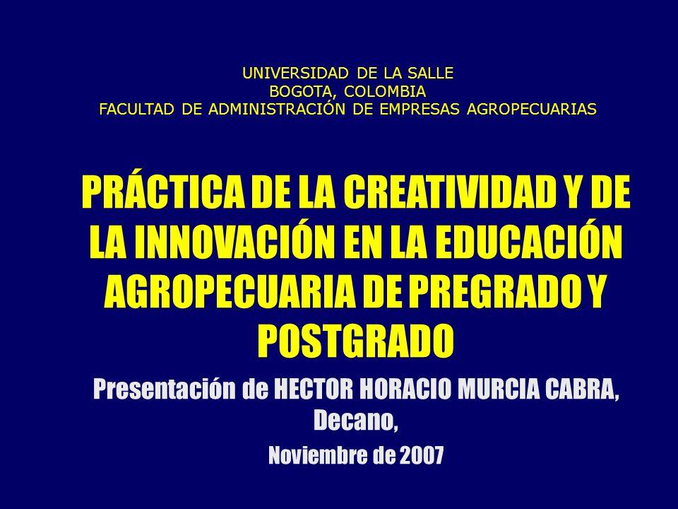 UNIVERSIDAD DE LA SALLE BOGOTA, COLOMBIA FACULTAD DE ADMINISTRACIÓN DE EMPRESAS AGROPECUARIAS PRÁCTICA DE LA CREATIVIDAD Y DE LA INNOVACIÓN EN LA EDUC