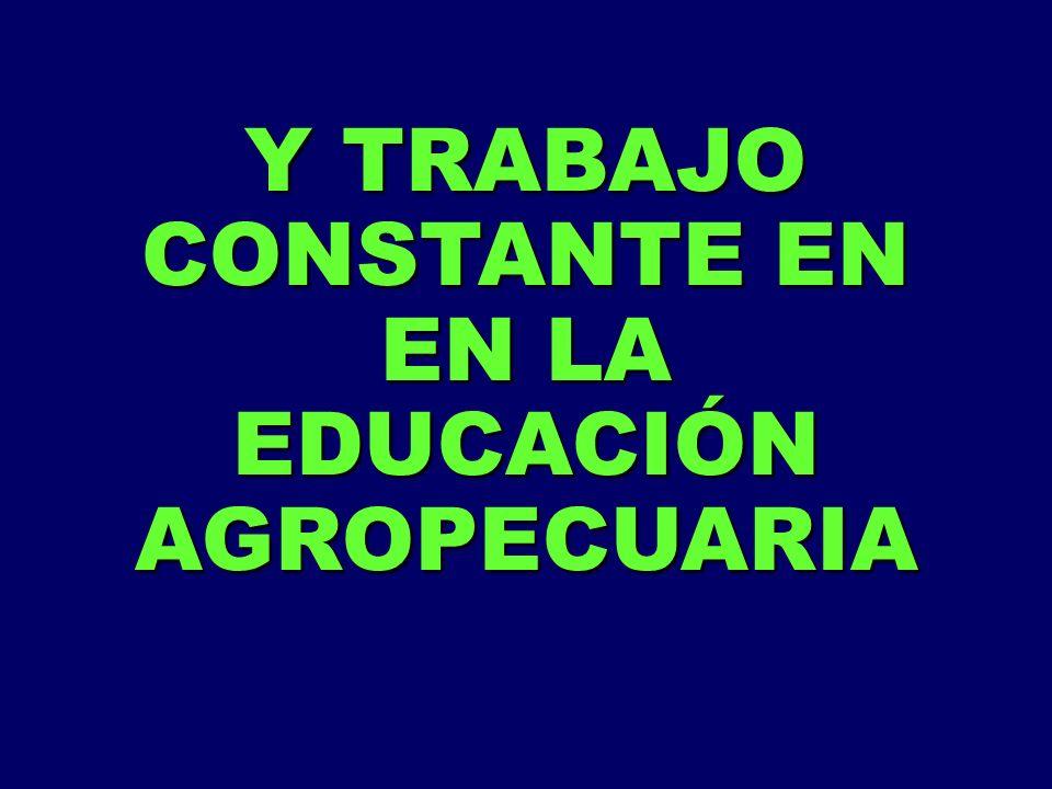 Y TRABAJO CONSTANTE EN EN LA EDUCACIÓN AGROPECUARIA
