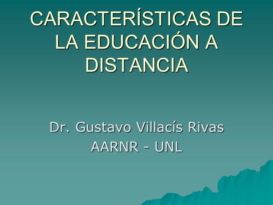 CARACTERÍSTICAS DE LA EDUCACIÓN A DISTANCIA Dr. Gustavo Villacís Rivas AARNR - UNL