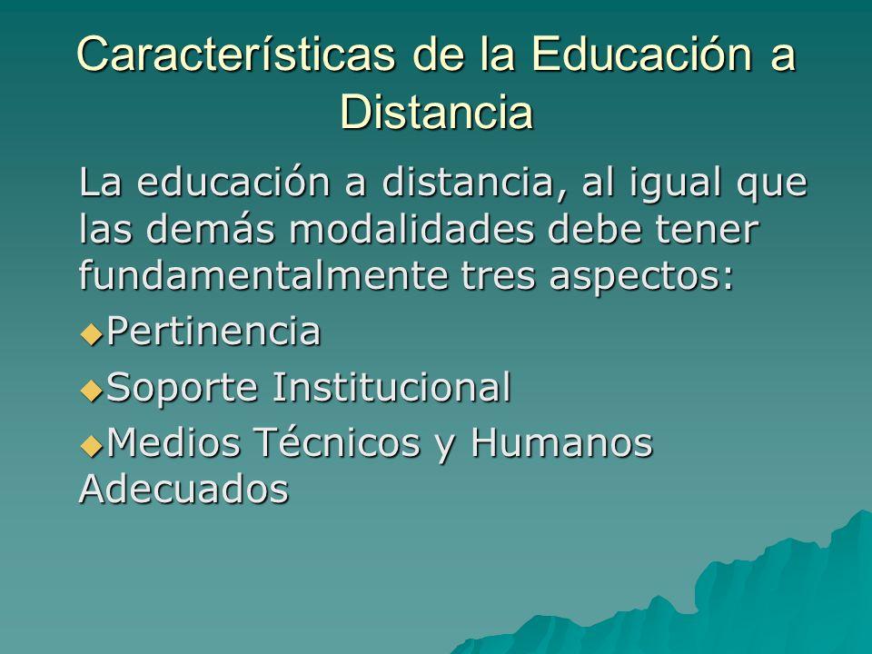 Características de la Educación a Distancia La educación a distancia, al igual que las demás modalidades debe tener fundamentalmente tres aspectos: Pe