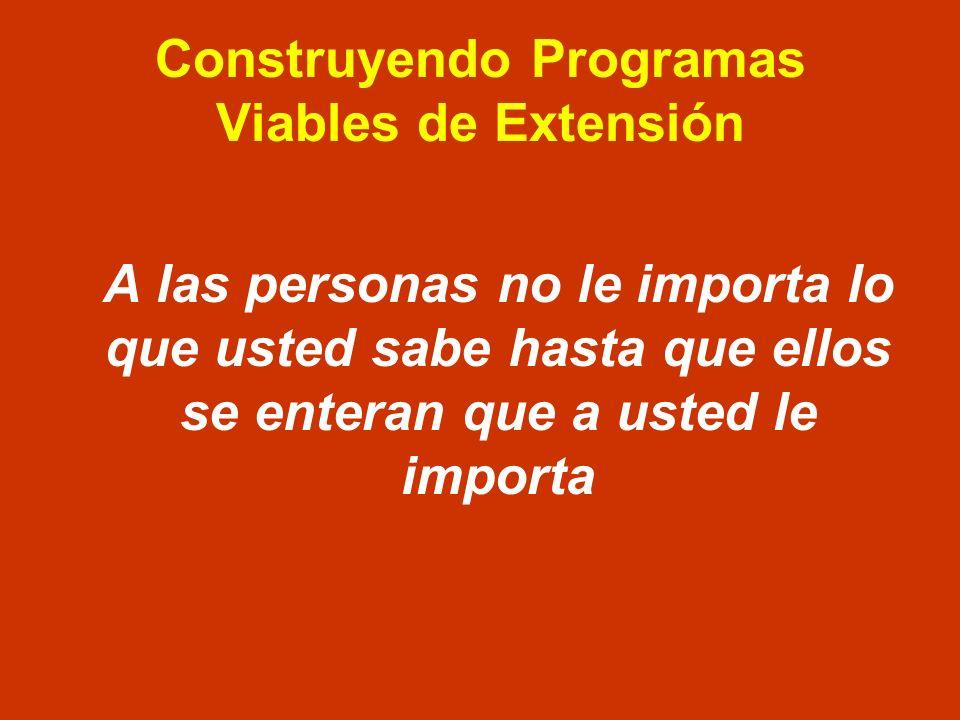 Construyendo Programas Viables de Extensión A las personas no le importa lo que usted sabe hasta que ellos se enteran que a usted le importa