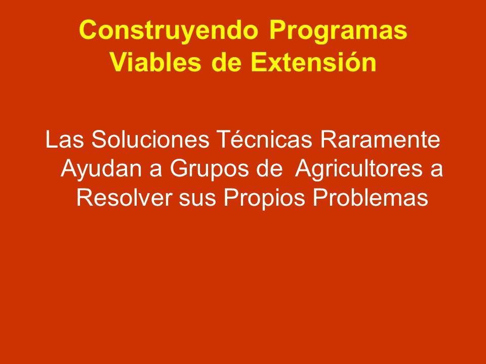 Construyendo Programas Viables de Extensión Las Soluciones Técnicas Raramente Ayudan a Grupos de Agricultores a Resolver sus Propios Problemas
