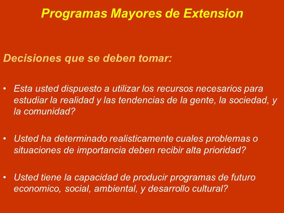 Programas Mayores de Extension Decisiones que se deben tomar: Esta usted dispuesto a utilizar los recursos necesarios para estudiar la realidad y las tendencias de la gente, la sociedad, y la comunidad.