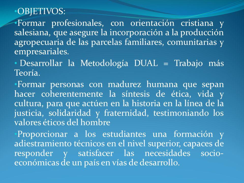 OBJETIVOS: Formar profesionales, con orientación cristiana y salesiana, que asegure la incorporación a la producción agropecuaria de las parcelas familiares, comunitarias y empresariales.