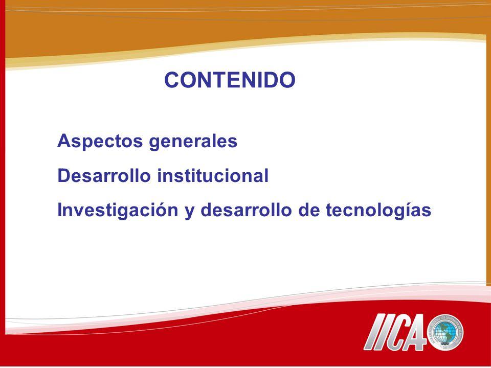 Aspectos generales Desarrollo institucional Investigación y desarrollo de tecnologías CONTENIDO