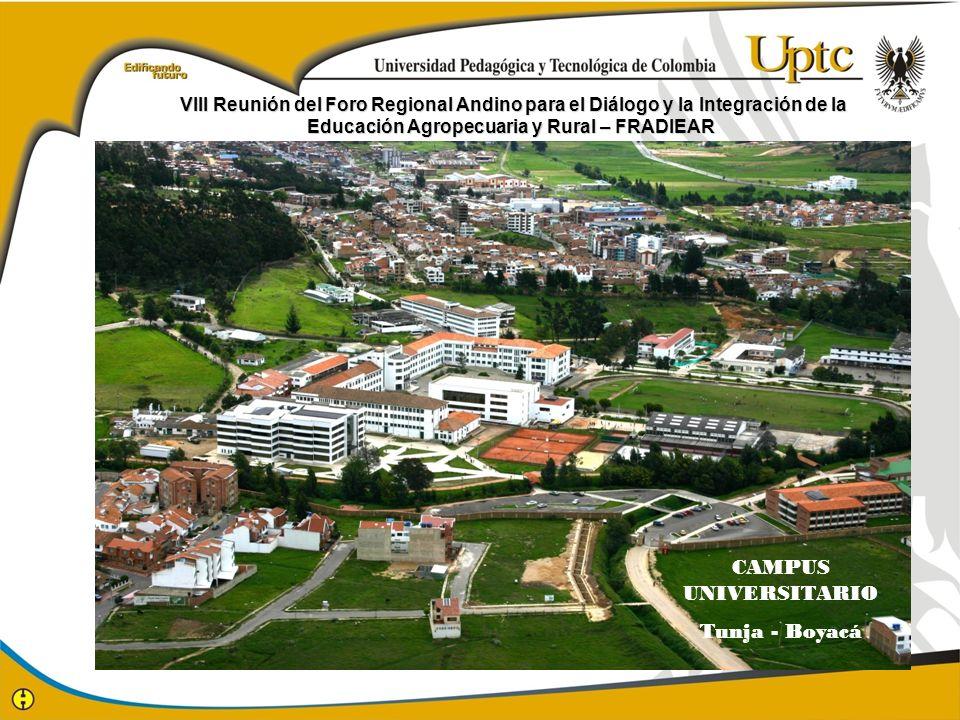 CAMPUS UNIVERSITARIO Tunja - Boyacá VIII Reunión del Foro Regional Andino para el Diálogo y la Integración de la Educación Agropecuaria y Rural – FRAD