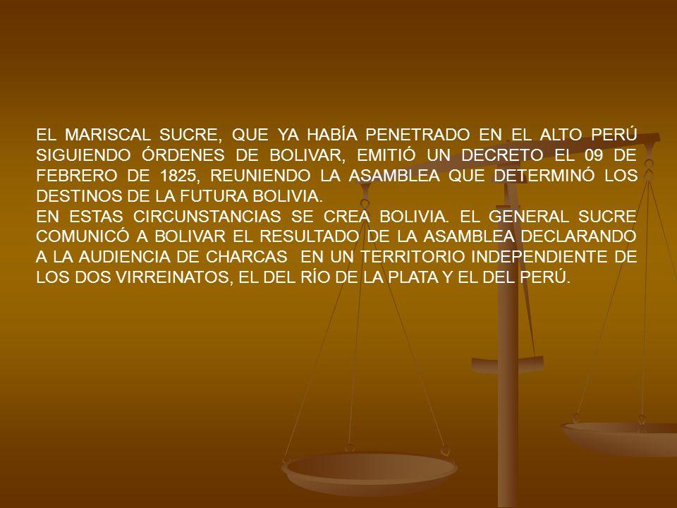 EL MARISCAL SUCRE, QUE YA HABÍA PENETRADO EN EL ALTO PERÚ SIGUIENDO ÓRDENES DE BOLIVAR, EMITIÓ UN DECRETO EL 09 DE FEBRERO DE 1825, REUNIENDO LA ASAMB