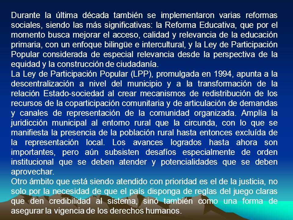 Durante la última década también se implementaron varias reformas sociales, siendo las más significativas: la Reforma Educativa, que por el momento bu