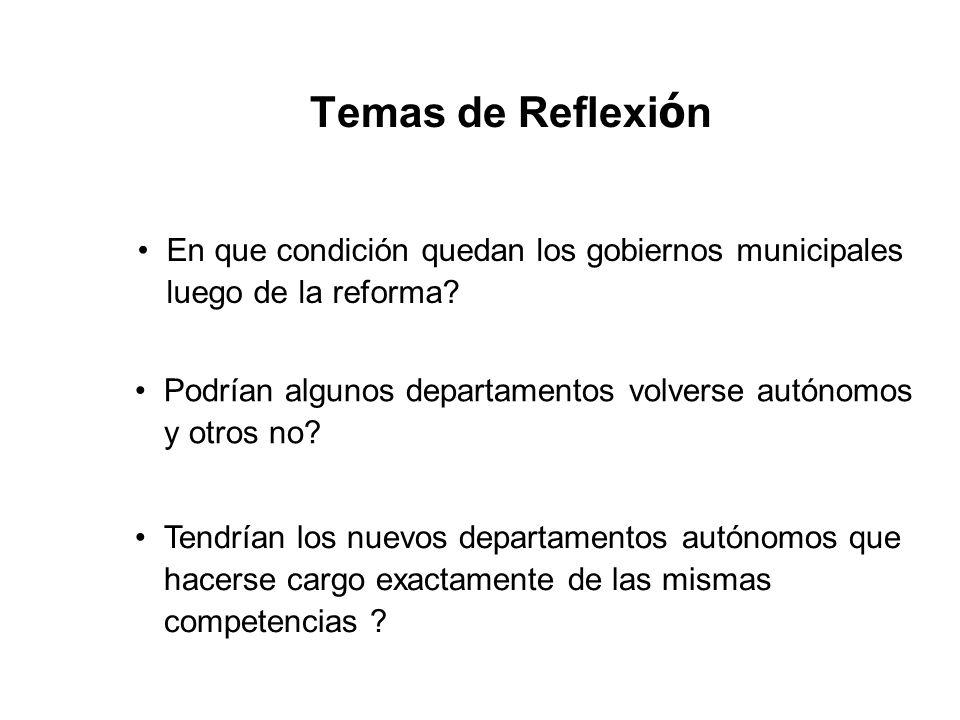 Temas de Reflexi ó n En que condición quedan los gobiernos municipales luego de la reforma? Podrían algunos departamentos volverse autónomos y otros n