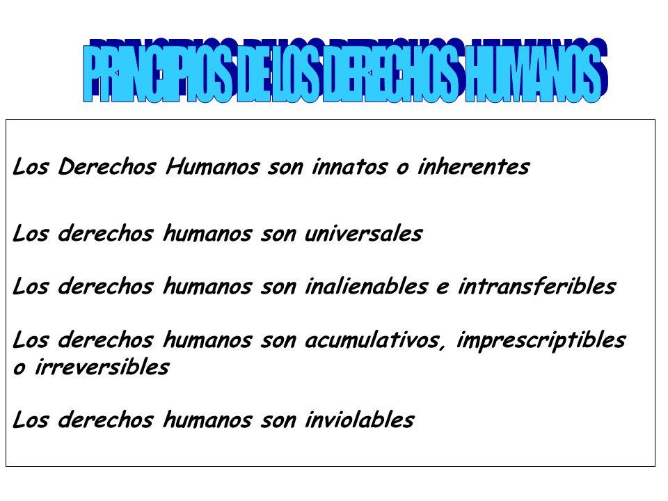 Los Derechos Humanos son innatos o inherentes Los derechos humanos son universales Los derechos humanos son inalienables e intransferibles Los derechos humanos son acumulativos, imprescriptibles o irreversibles Los derechos humanos son inviolables