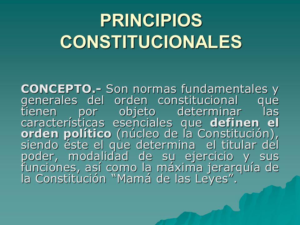 PRINCIPIOS CONSTITUCIONALES CONCEPTO.- Son normas fundamentales y generales del orden constitucional que tienen por objeto determinar las característi
