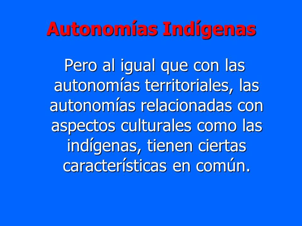 Autonomías Indígenas Pero al igual que con las autonomías territoriales, las autonomías relacionadas con aspectos culturales como las indígenas, tiene
