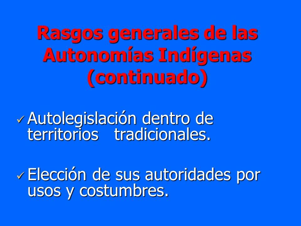Rasgos generales de las Autonomías Indígenas (continuado) Autolegislación dentro de territorios tradicionales. Autolegislación dentro de territorios t