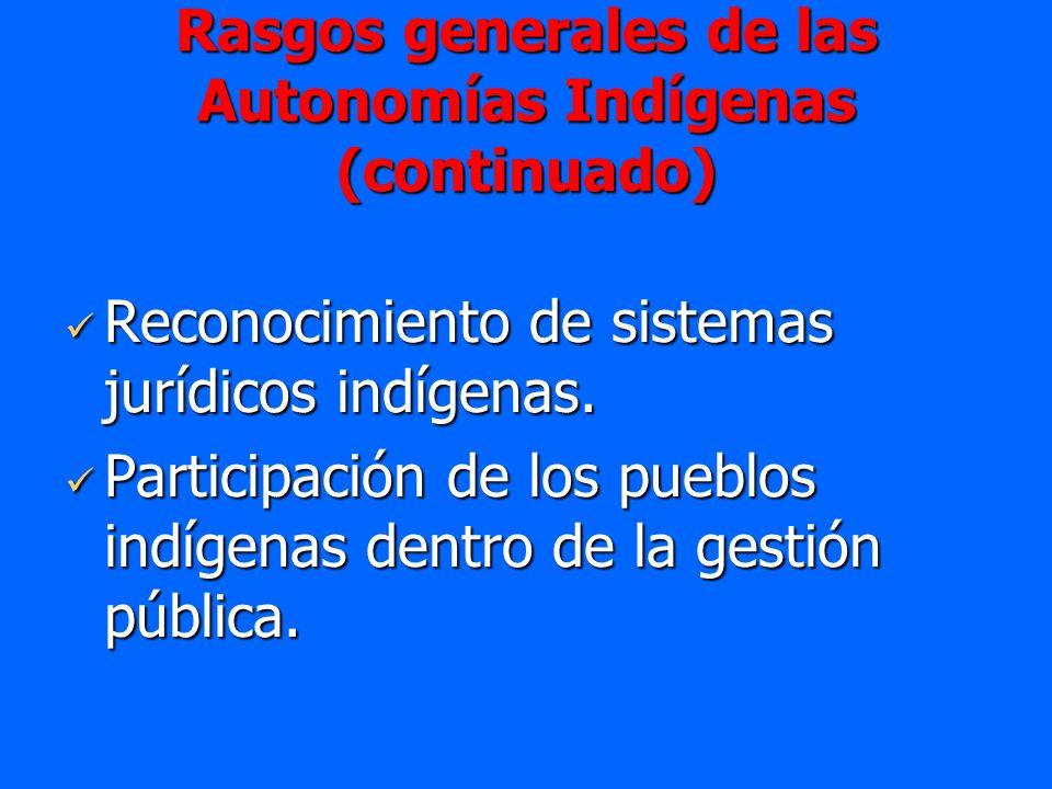 Rasgos generales de las Autonomías Indígenas (continuado) Reconocimiento de sistemas jurídicos indígenas. Reconocimiento de sistemas jurídicos indígen