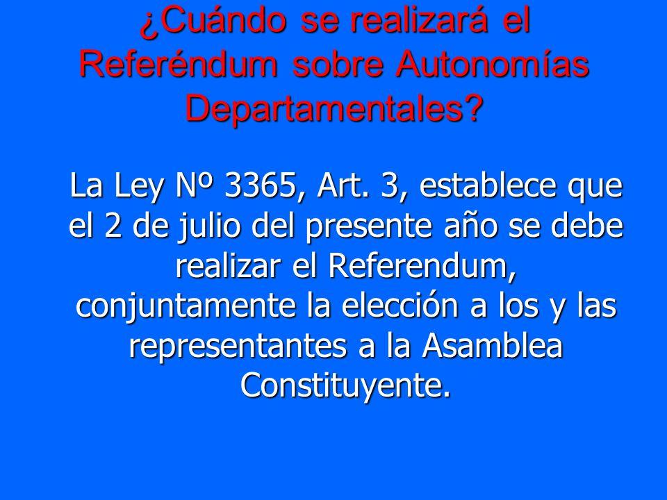 ¿Cuándo se realizará el Referéndum sobre Autonomías Departamentales? La Ley Nº 3365, Art. 3, establece que el 2 de julio del presente año se debe real