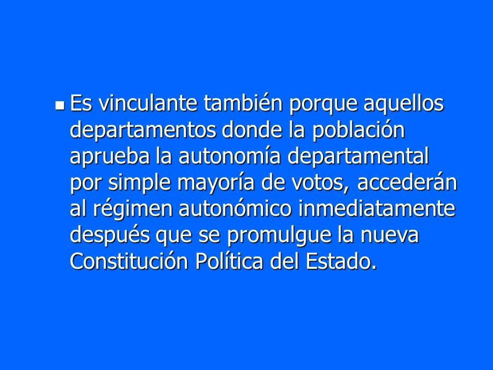 Es vinculante también porque aquellos departamentos donde la población aprueba la autonomía departamental por simple mayoría de votos, accederán al ré
