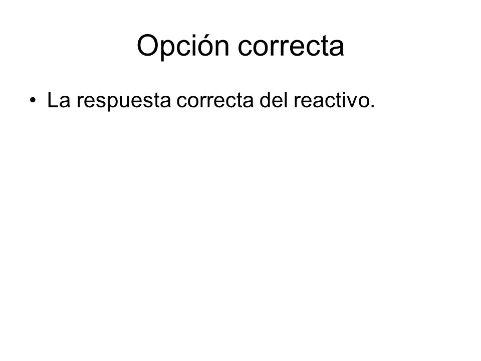 Opción correcta La respuesta correcta del reactivo.
