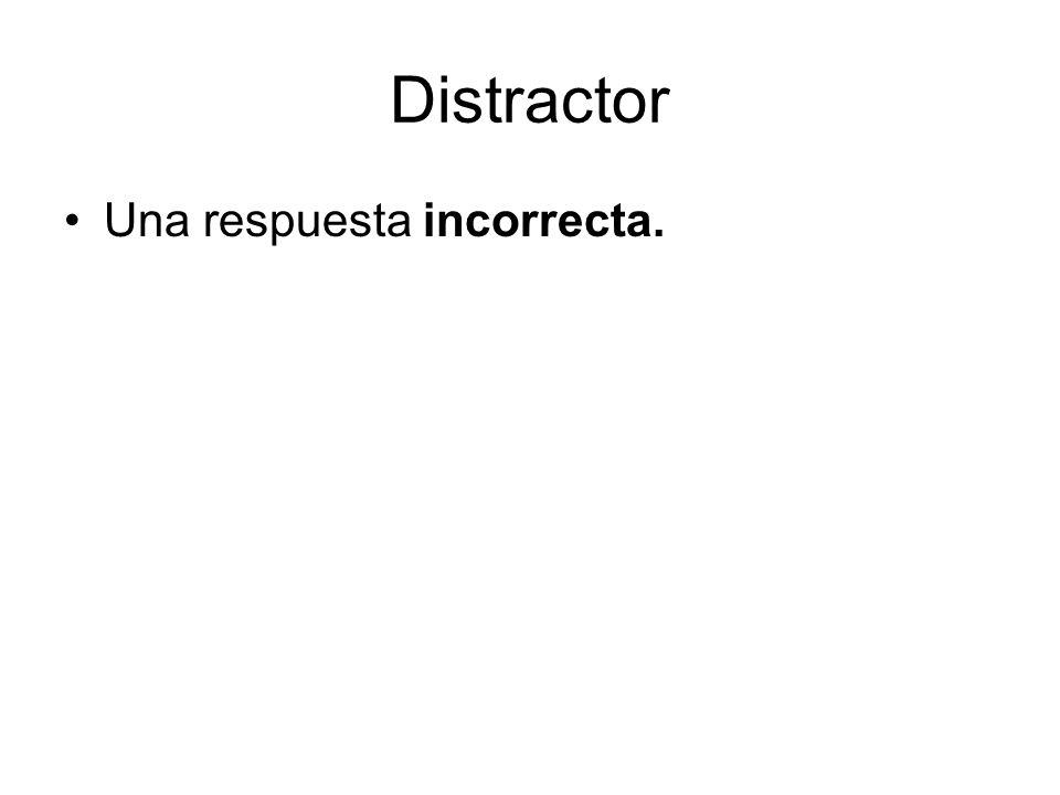 Distractor Una respuesta incorrecta.