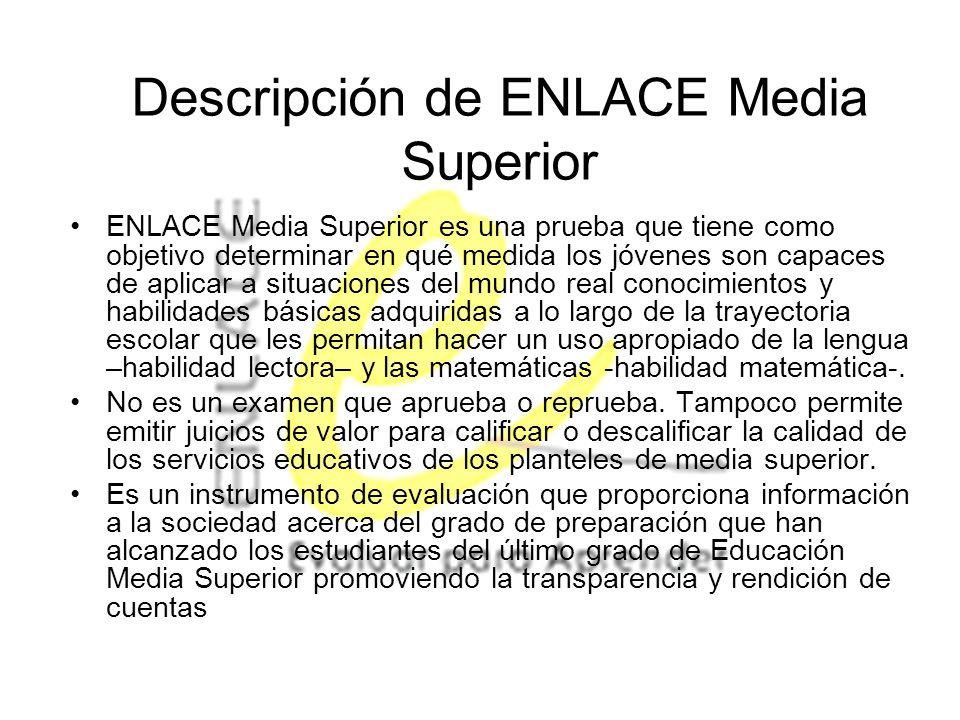 Descripción de ENLACE Media Superior ENLACE Media Superior es una prueba que tiene como objetivo determinar en qué medida los jóvenes son capaces de a