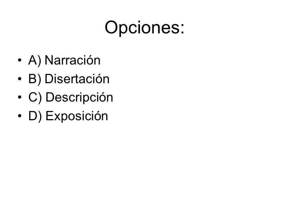 Opciones: A) Narración B) Disertación C) Descripción D) Exposición