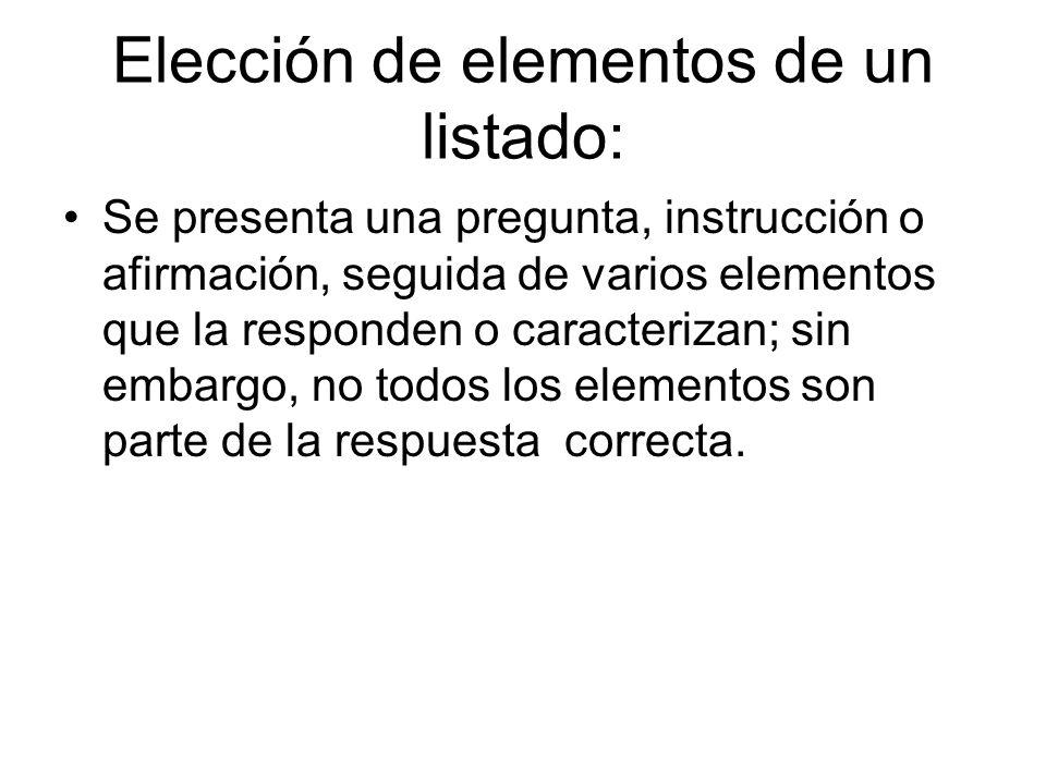 Elección de elementos de un listado: Se presenta una pregunta, instrucción o afirmación, seguida de varios elementos que la responden o caracterizan;