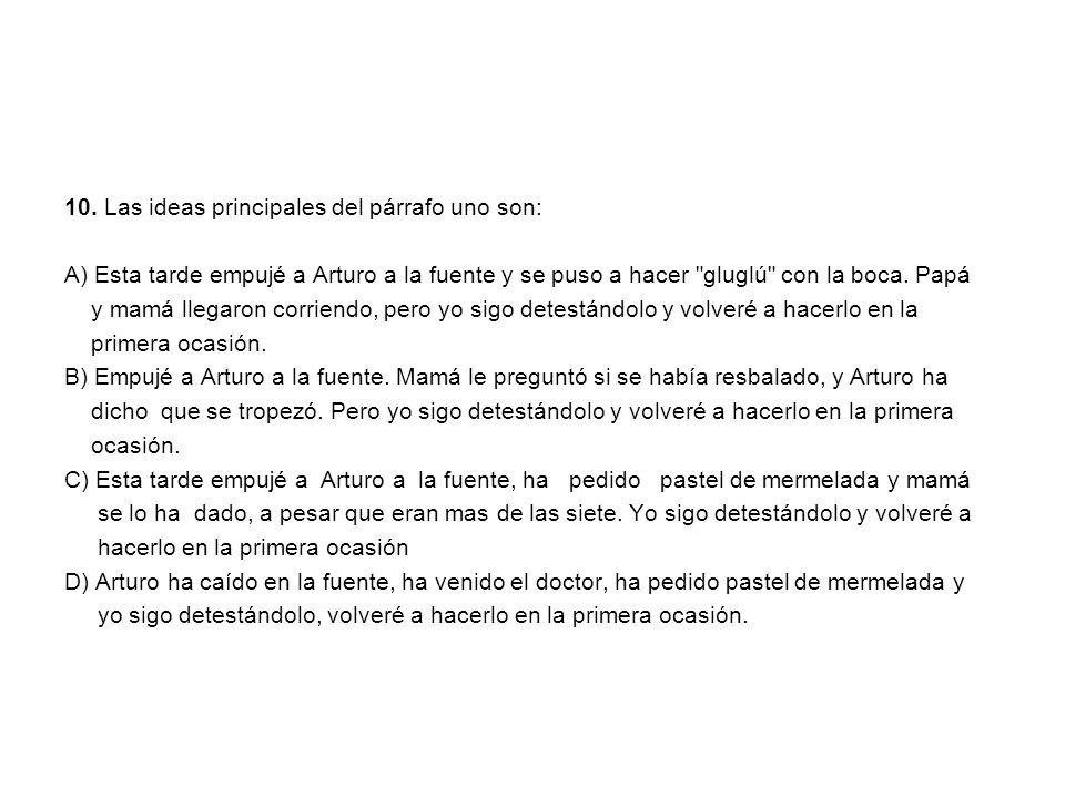 10. Las ideas principales del párrafo uno son: A) Esta tarde empujé a Arturo a la fuente y se puso a hacer